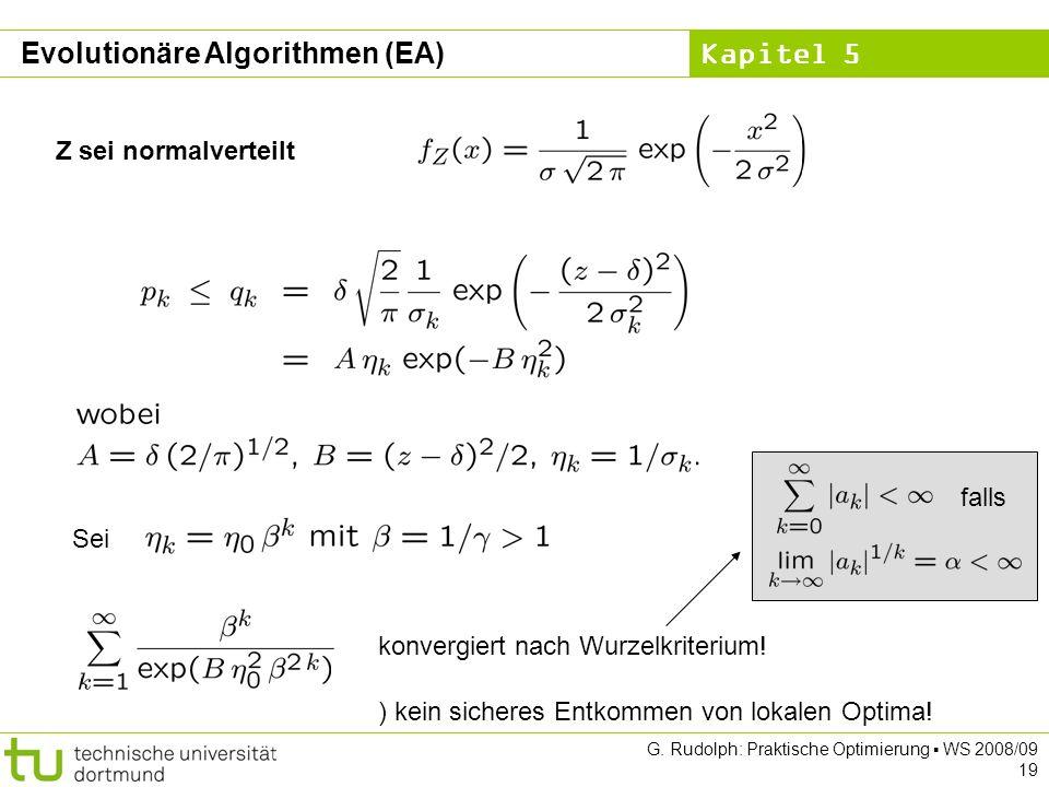 Kapitel 5 G. Rudolph: Praktische Optimierung WS 2008/09 19 Z sei normalverteilt Sei konvergiert nach Wurzelkriterium! falls ) kein sicheres Entkommen