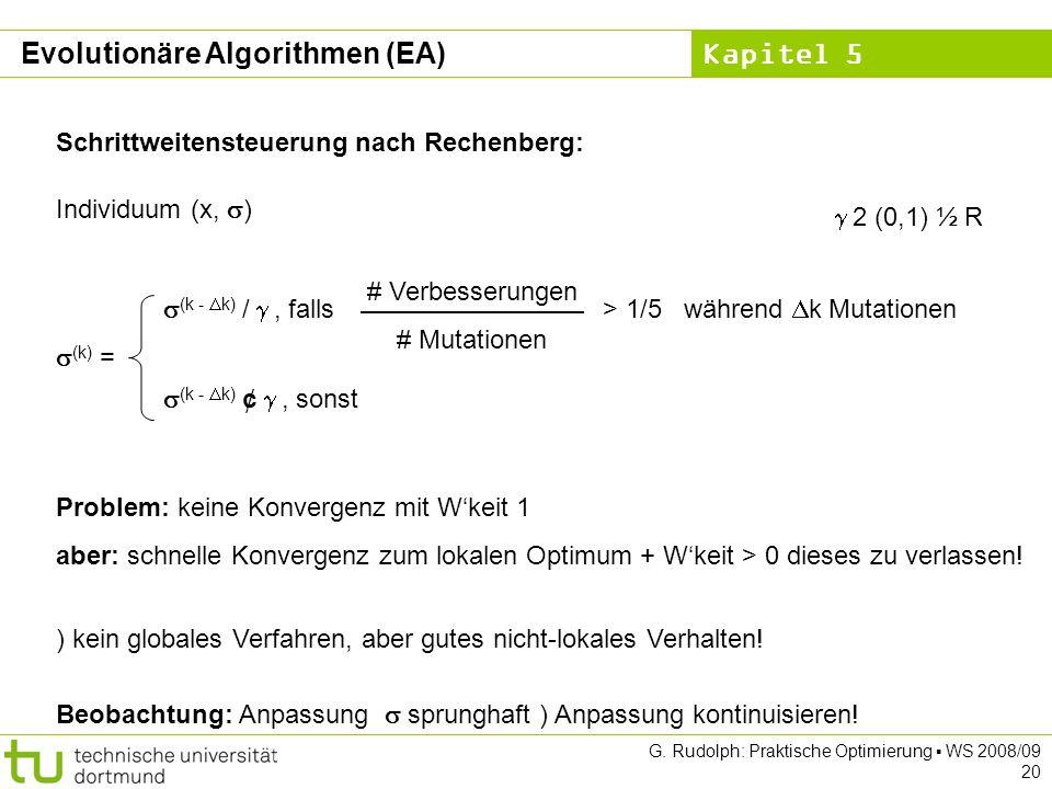 Kapitel 5 G. Rudolph: Praktische Optimierung WS 2008/09 20 Schrittweitensteuerung nach Rechenberg: Individuum (x, ) (k) = (k - k) /, falls (k - k) ¢,