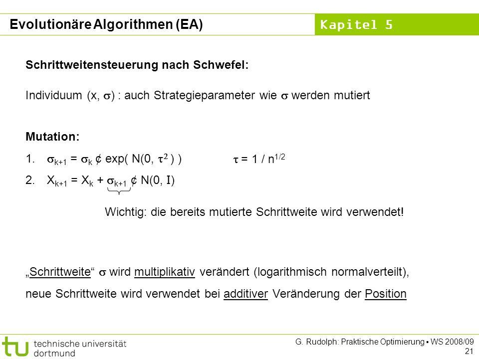 Kapitel 5 G. Rudolph: Praktische Optimierung WS 2008/09 21 Schrittweitensteuerung nach Schwefel: Individuum (x, ) : auch Strategieparameter wie werden