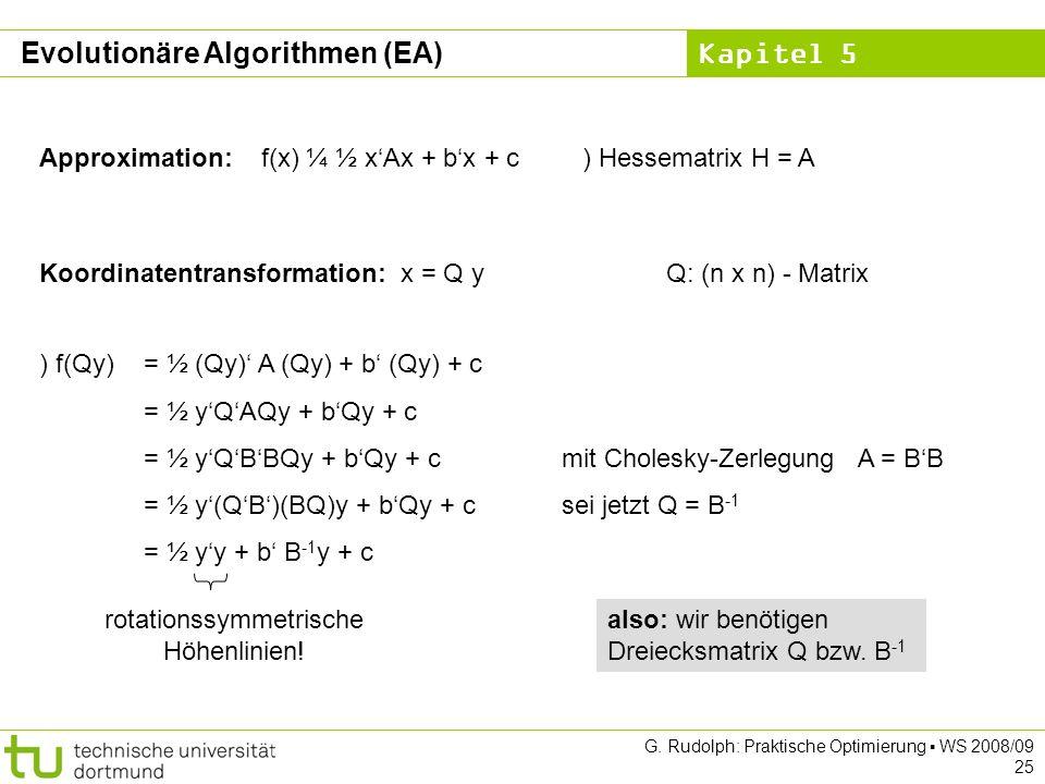 Kapitel 5 G. Rudolph: Praktische Optimierung WS 2008/09 25 Approximation: f(x) ¼ ½ xAx + bx + c) Hessematrix H = A Koordinatentransformation: x = Q yQ