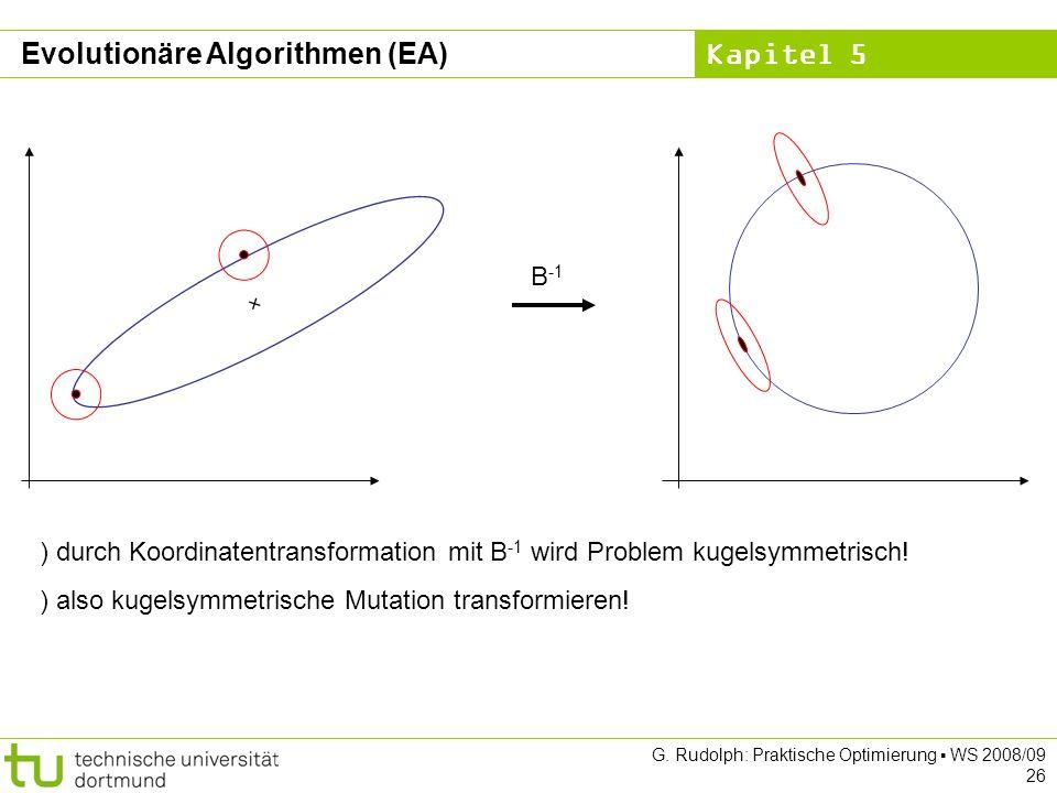 Kapitel 5 G. Rudolph: Praktische Optimierung WS 2008/09 26 B -1 ) durch Koordinatentransformation mit B -1 wird Problem kugelsymmetrisch! ) also kugel