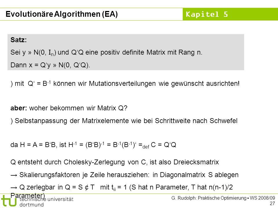 Kapitel 5 G. Rudolph: Praktische Optimierung WS 2008/09 27 Satz: Sei y » N(0, I n ) und QQ eine positiv definite Matrix mit Rang n. Dann x = Qy » N(0,