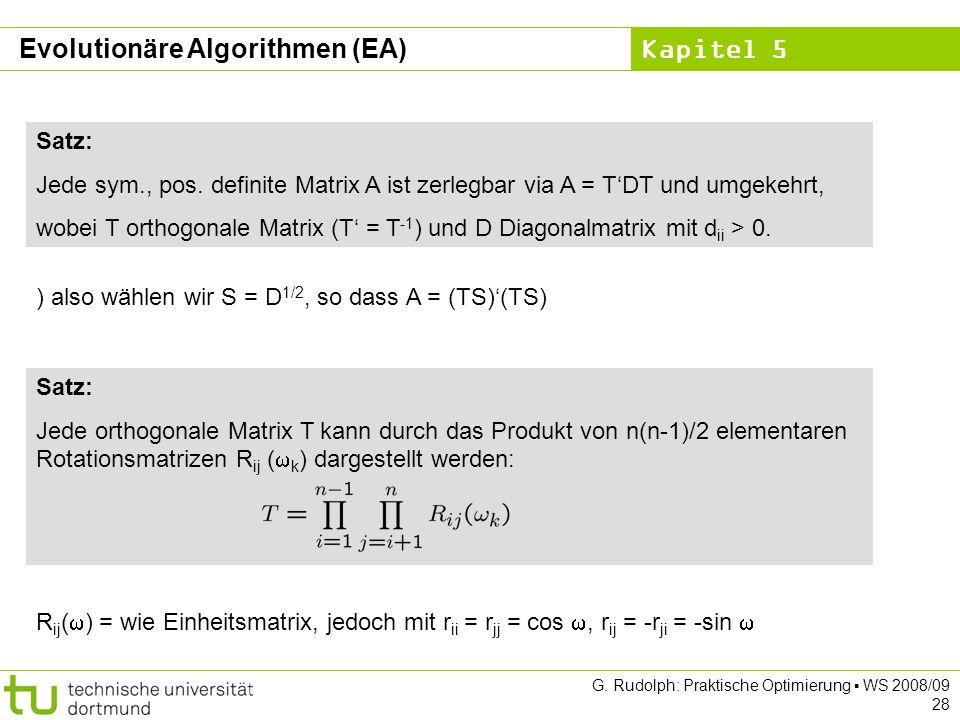 Kapitel 5 G. Rudolph: Praktische Optimierung WS 2008/09 28 Satz: Jede sym., pos. definite Matrix A ist zerlegbar via A = TDT und umgekehrt, wobei T or