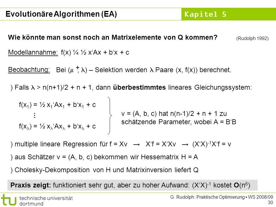 Kapitel 5 G. Rudolph: Praktische Optimierung WS 2008/09 30 Wie könnte man sonst noch an Matrixelemente von Q kommen? Bei (, ) – Selektion werden Paare