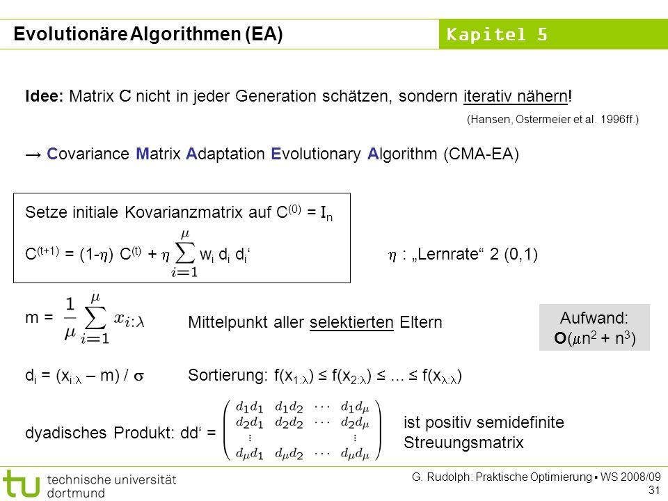 Kapitel 5 G. Rudolph: Praktische Optimierung WS 2008/09 31 Idee: Matrix C nicht in jeder Generation schätzen, sondern iterativ nähern! (Hansen, Osterm