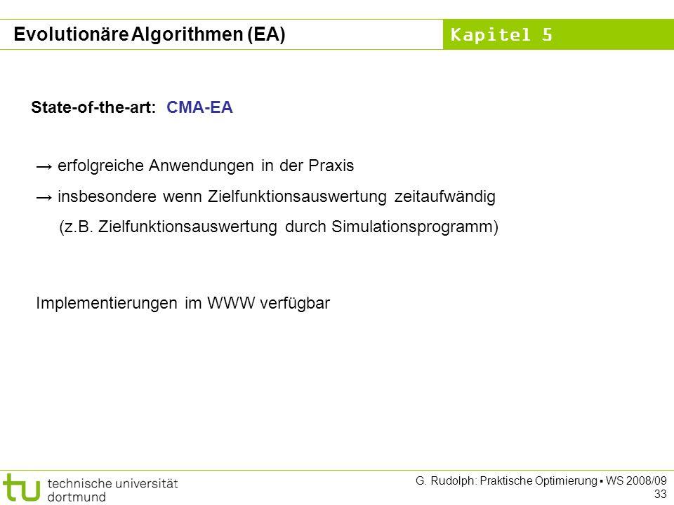 Kapitel 5 G. Rudolph: Praktische Optimierung WS 2008/09 33 State-of-the-art: CMA-EA erfolgreiche Anwendungen in der Praxis insbesondere wenn Zielfunkt
