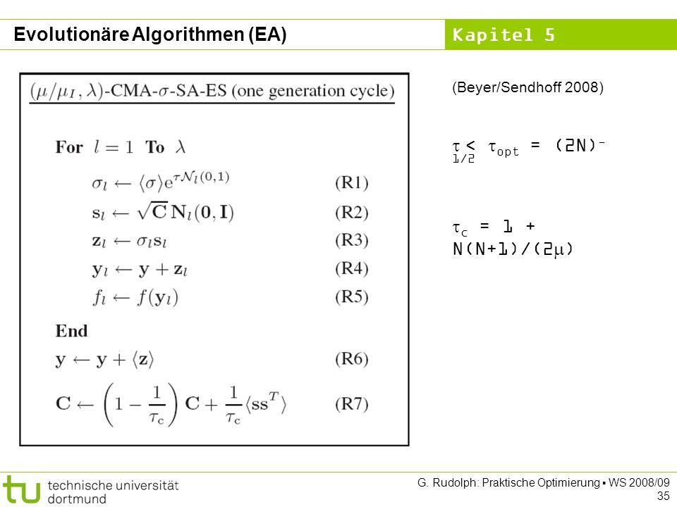 Kapitel 5 G. Rudolph: Praktische Optimierung WS 2008/09 35 Evolutionäre Algorithmen (EA) c = 1 + N(N+1)/(2 ) < opt = (2N) - 1/2 (Beyer/Sendhoff 2008)