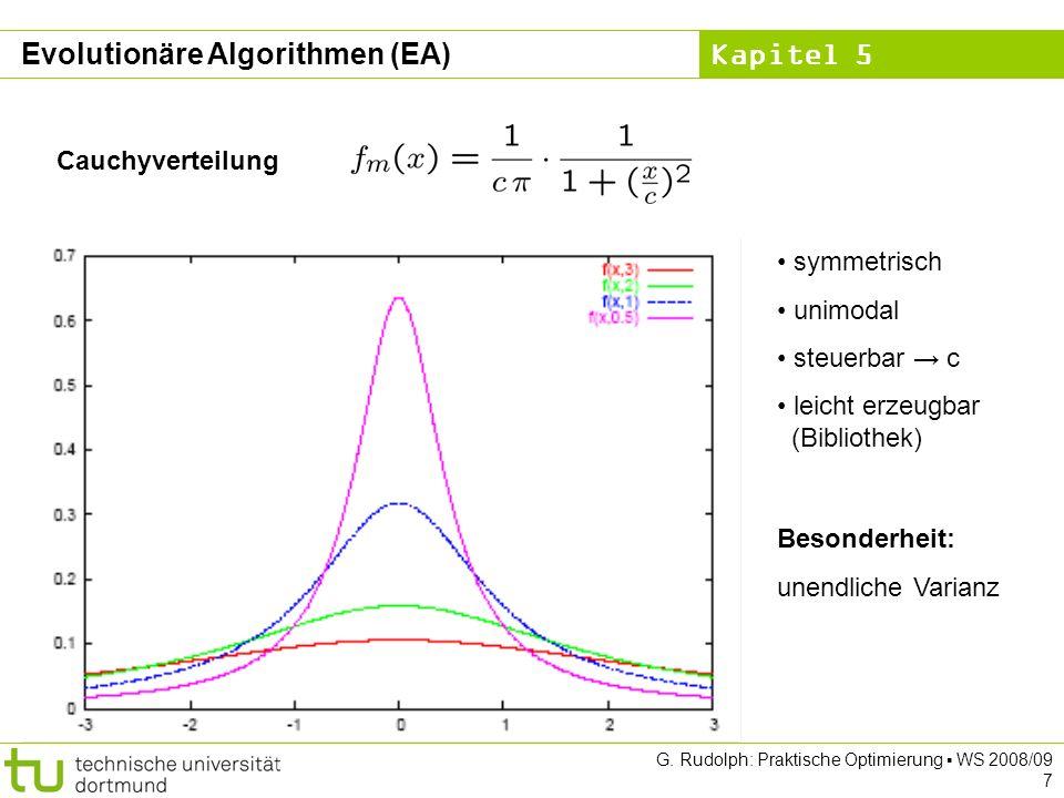 Kapitel 5 G. Rudolph: Praktische Optimierung WS 2008/09 7 Cauchyverteilung symmetrisch unimodal steuerbar c leicht erzeugbar (Bibliothek) Besonderheit