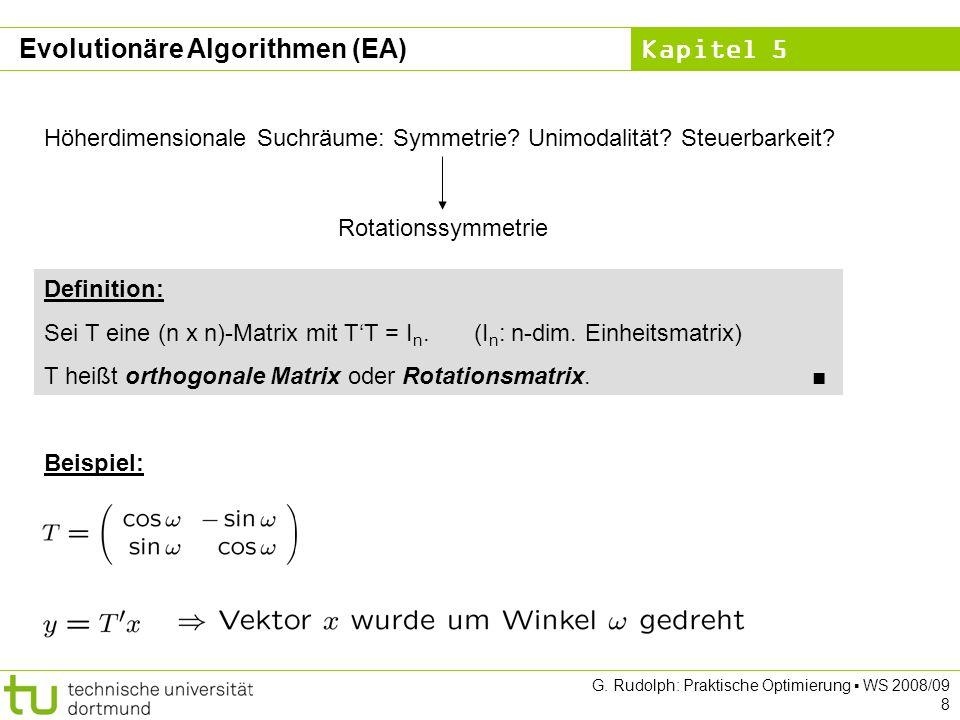 Kapitel 5 G. Rudolph: Praktische Optimierung WS 2008/09 8 Höherdimensionale Suchräume: Symmetrie? Unimodalität? Steuerbarkeit? Rotationssymmetrie Defi