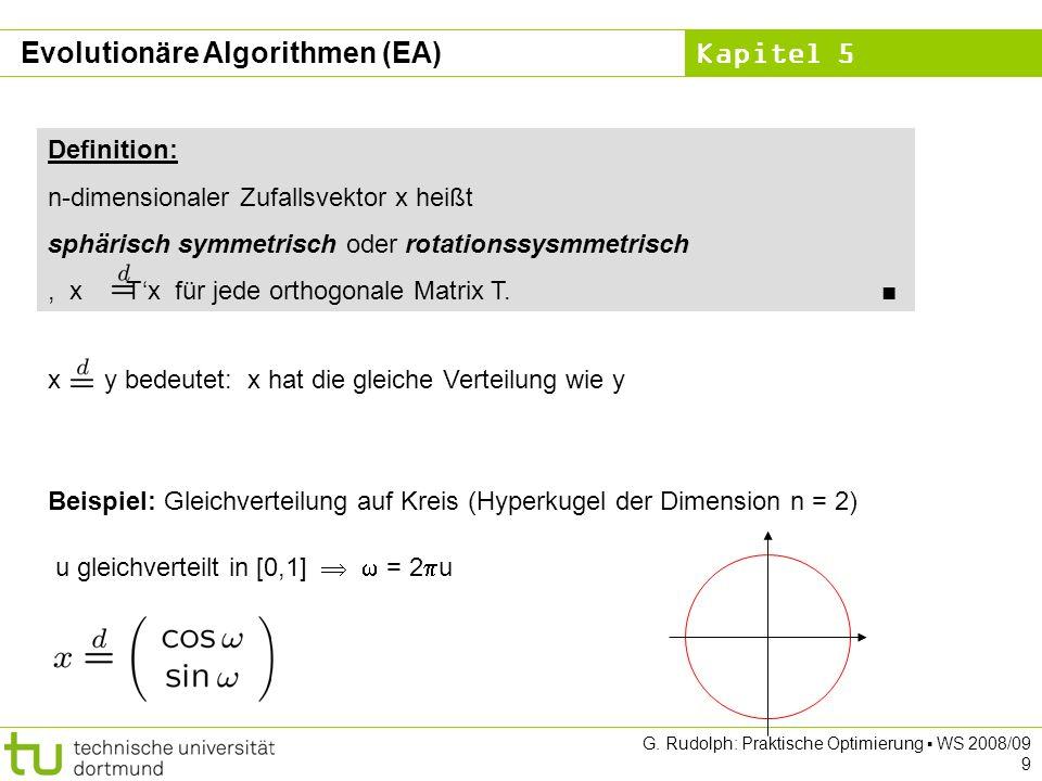 Kapitel 5 G. Rudolph: Praktische Optimierung WS 2008/09 9 Definition: n-dimensionaler Zufallsvektor x heißt sphärisch symmetrisch oder rotationssysmme