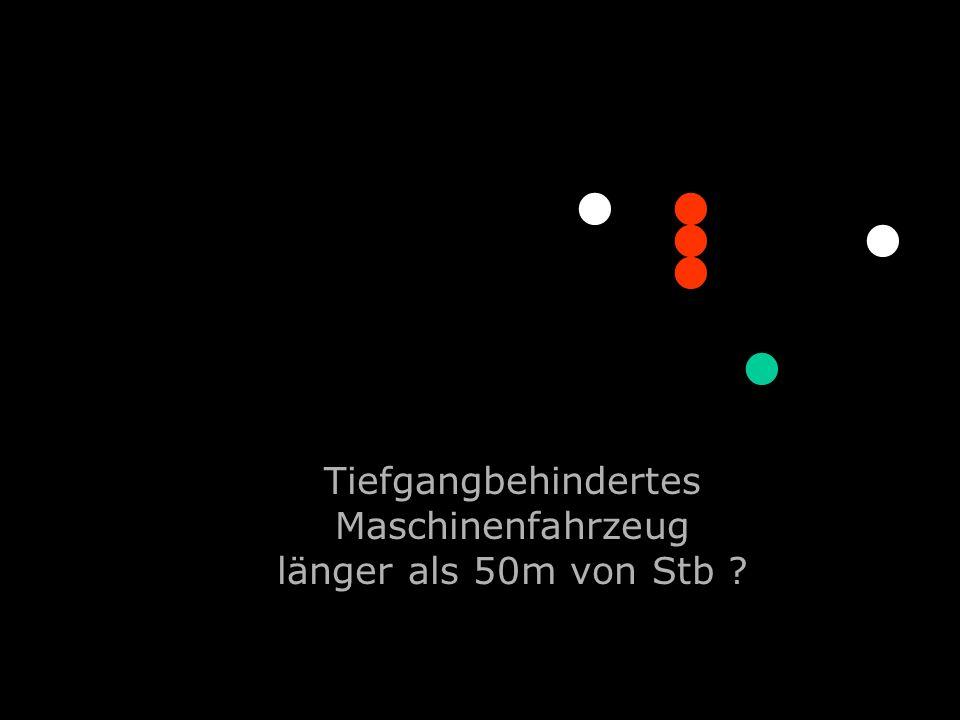 Tiefgangbehindertes Maschinenfahrzeug länger als 50m von Stb ?..............
