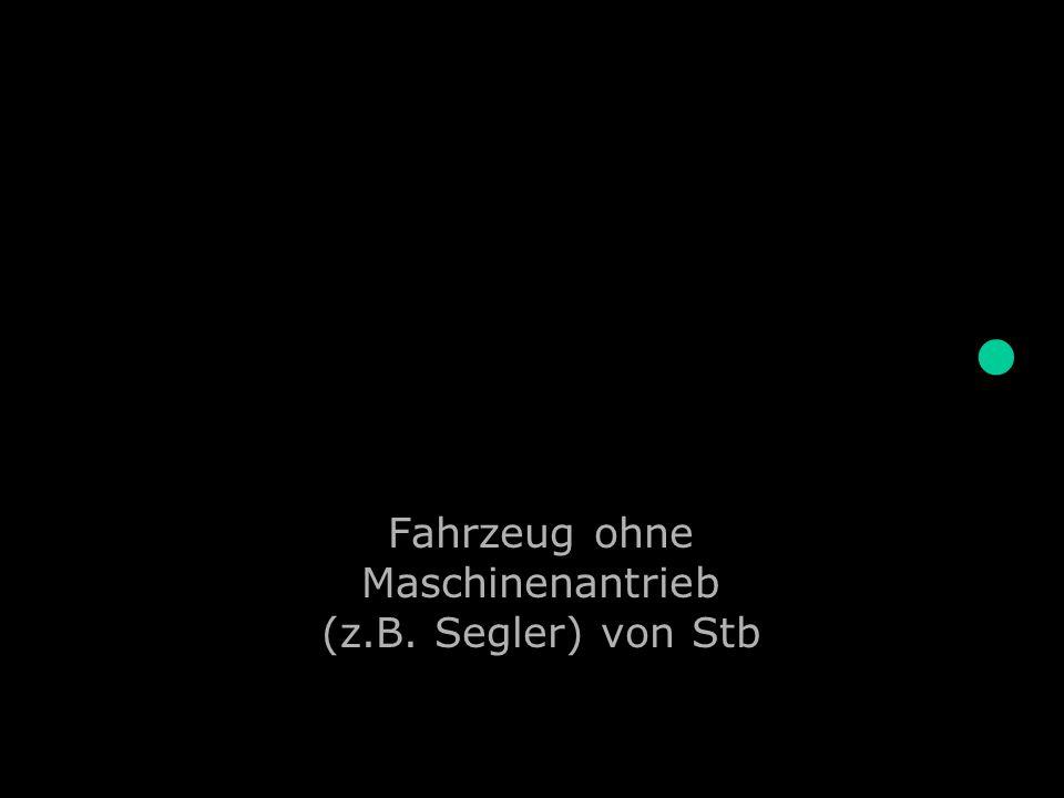 Fahrzeug ohne Maschinenantrieb (z.B. Segler) von Stb.