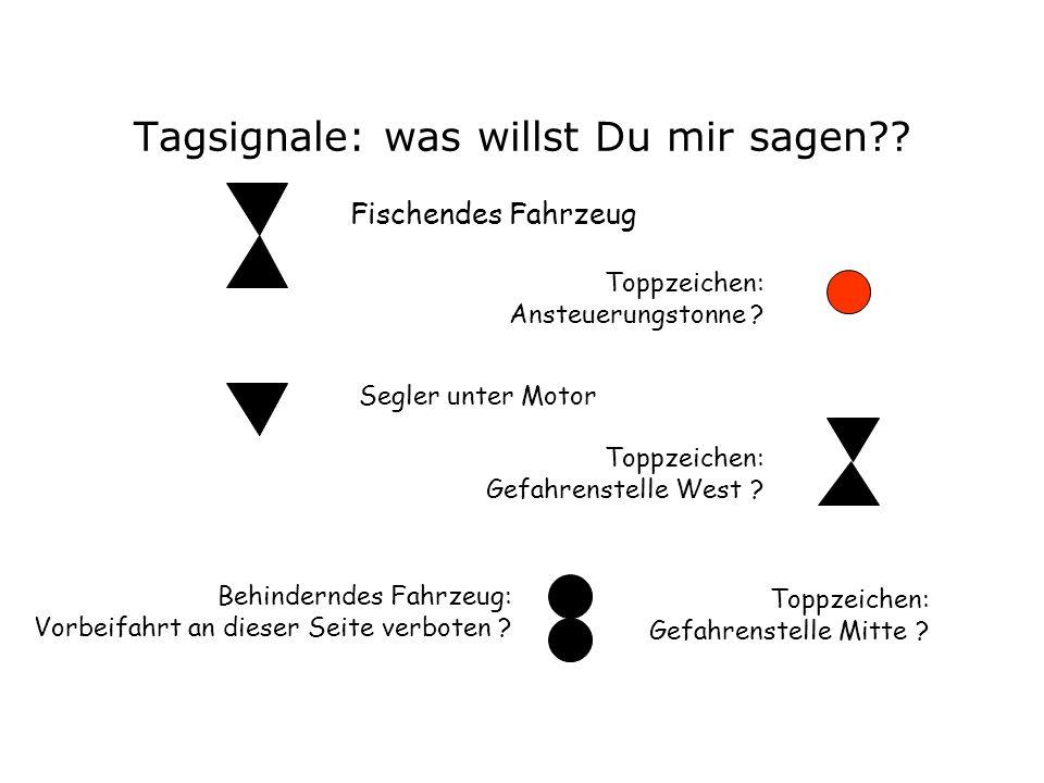 Tagsignale: was willst Du mir sagen?.Segler unter Motor Toppzeichen: Gefahrenstelle West .