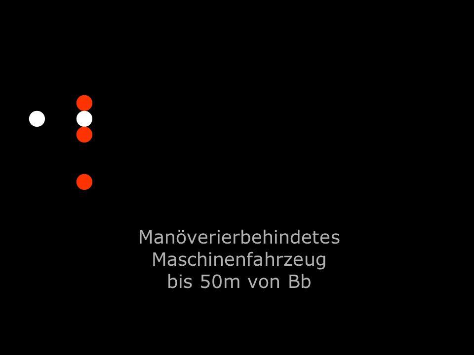 Manöverierbehindetes Maschinenfahrzeug bis 50m von Bb............