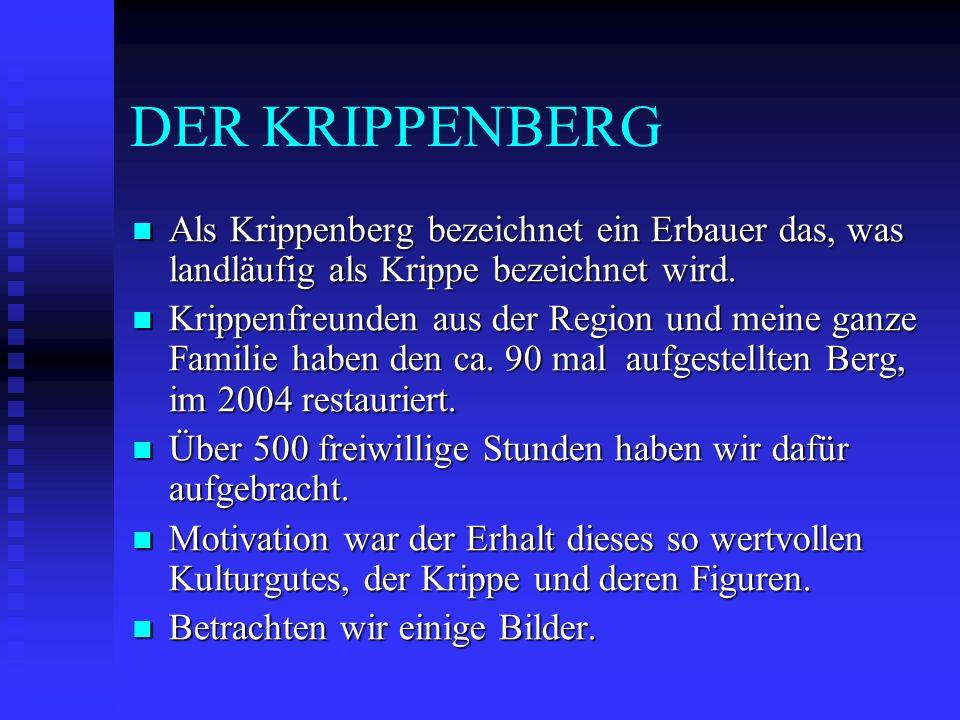 DER KRIPPENBERG Als Krippenberg bezeichnet ein Erbauer das, was landläufig als Krippe bezeichnet wird. Als Krippenberg bezeichnet ein Erbauer das, was