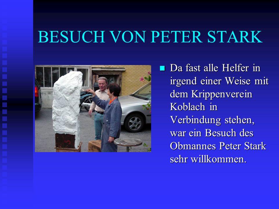 BESUCH VON PETER STARK Da fast alle Helfer in irgend einer Weise mit dem Krippenverein Koblach in Verbindung stehen, war ein Besuch des Obmannes Peter