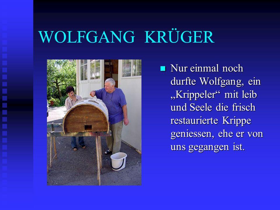 WOLFGANG KRÜGER Nur einmal noch durfte Wolfgang, ein Krippeler mit leib und Seele die frisch restaurierte Krippe geniessen, ehe er von uns gegangen is