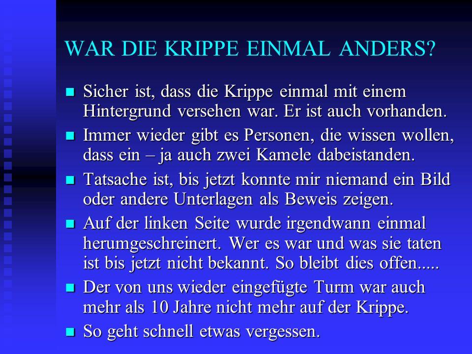 WAR DIE KRIPPE EINMAL ANDERS? Sicher ist, dass die Krippe einmal mit einem Hintergrund versehen war. Er ist auch vorhanden. Sicher ist, dass die Kripp