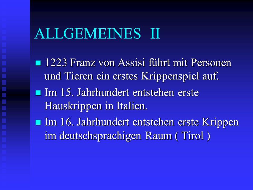 ALLGEMEINES II 1223 Franz von Assisi führt mit Personen und Tieren ein erstes Krippenspiel auf. 1223 Franz von Assisi führt mit Personen und Tieren ei