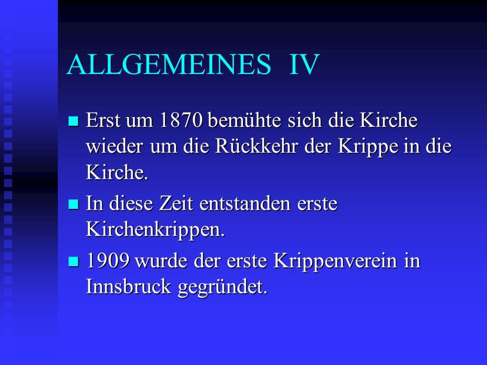 ALLGEMEINES IV Erst um 1870 bemühte sich die Kirche wieder um die Rückkehr der Krippe in die Kirche. Erst um 1870 bemühte sich die Kirche wieder um di
