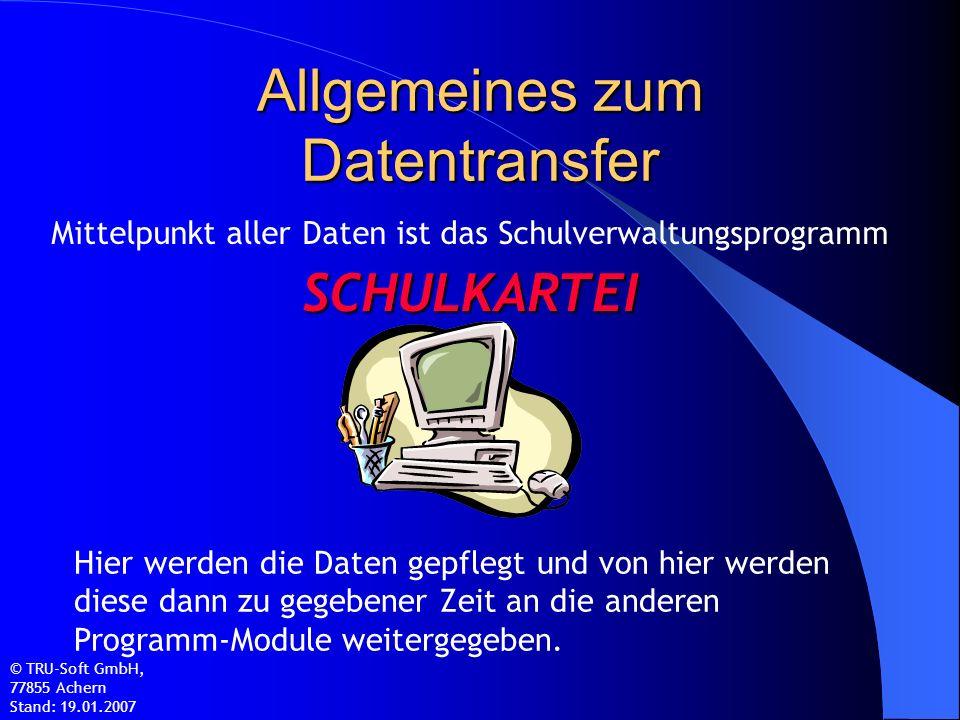 Allgemeines zum Datentransfer Mittelpunkt aller Daten ist das Schulverwaltungsprogramm SCHULKARTEI Hier werden die Daten gepflegt und von hier werden diese dann zu gegebener Zeit an die anderen Programm-Module weitergegeben.