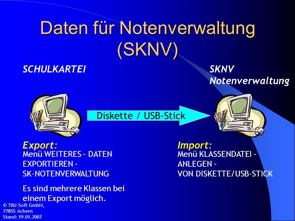 Daten für Notenverwaltung (SKNV) SCHULKARTEISKNV Notenverwaltung Diskette / USB-Stick Menü WEITERES – DATEN EXPORTIEREN – SK-NOTENVERWALTUNG Es sind mehrere Klassen bei einem Export möglich.
