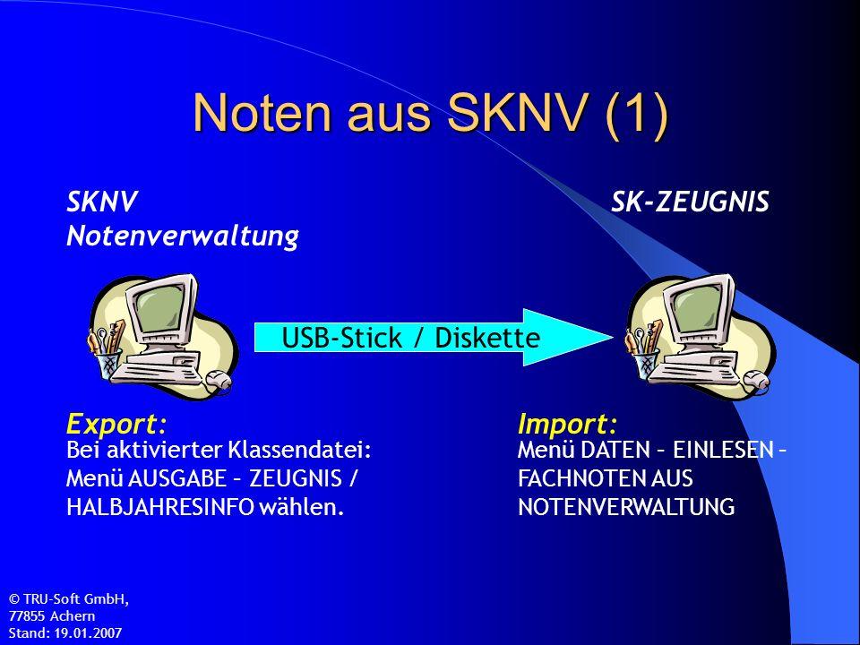 Noten aus SKNV (1) SKNV Notenverwaltung SK-ZEUGNIS USB-Stick / Diskette Bei aktivierter Klassendatei: Menü AUSGABE – ZEUGNIS / HALBJAHRESINFO wählen.