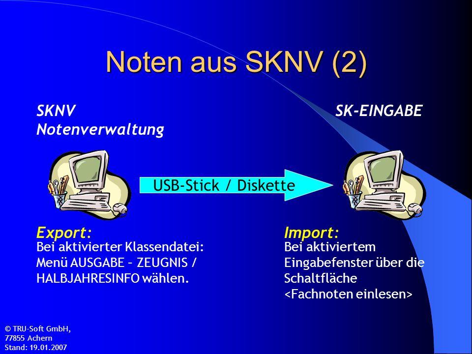Noten aus SKNV (2) SKNV Notenverwaltung SK-EINGABE USB-Stick / Diskette Bei aktivierter Klassendatei: Menü AUSGABE – ZEUGNIS / HALBJAHRESINFO wählen.