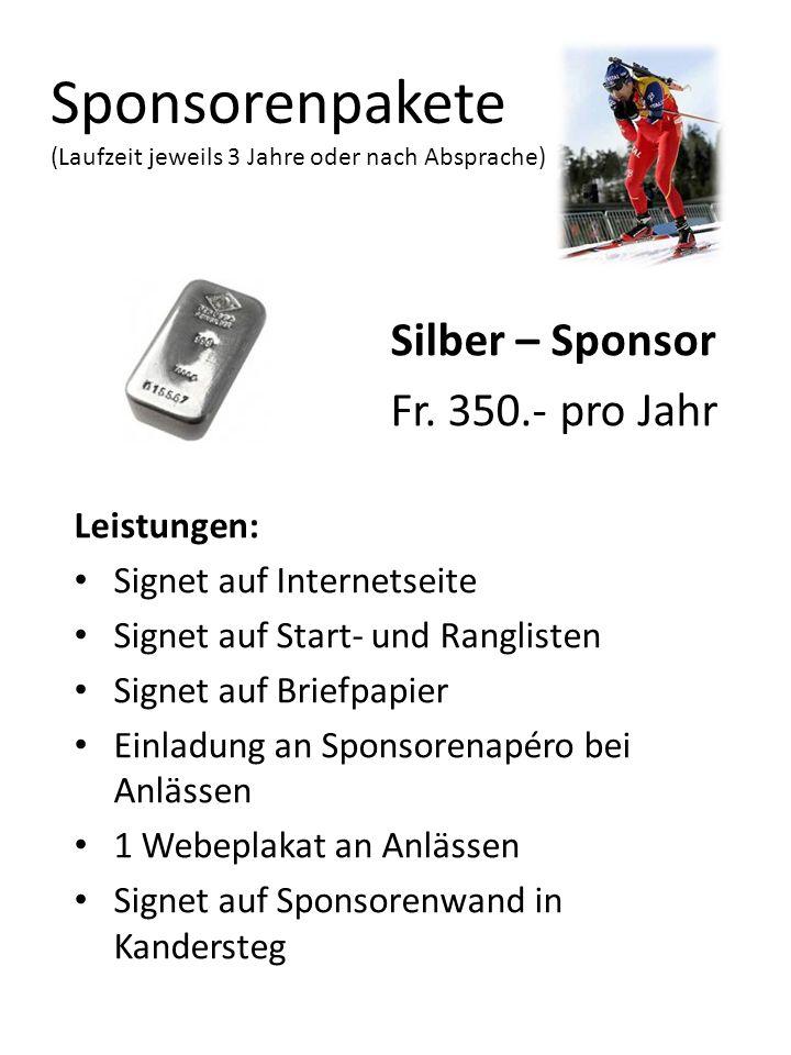 Sponsorenpakete (Laufzeit jeweils 3 Jahre oder nach Absprache) Silber – Sponsor Fr. 350.- pro Jahr Leistungen: Signet auf Internetseite Signet auf Sta