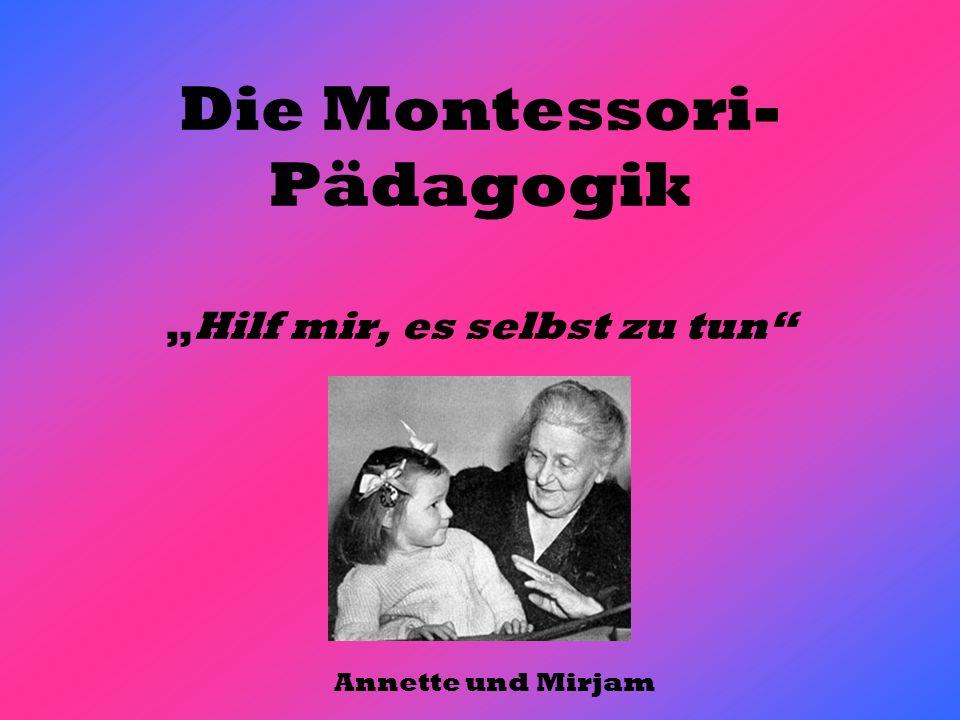 Die Montessori- PädagogikHilf mir, es selbst zu tun Annette und Mirjam