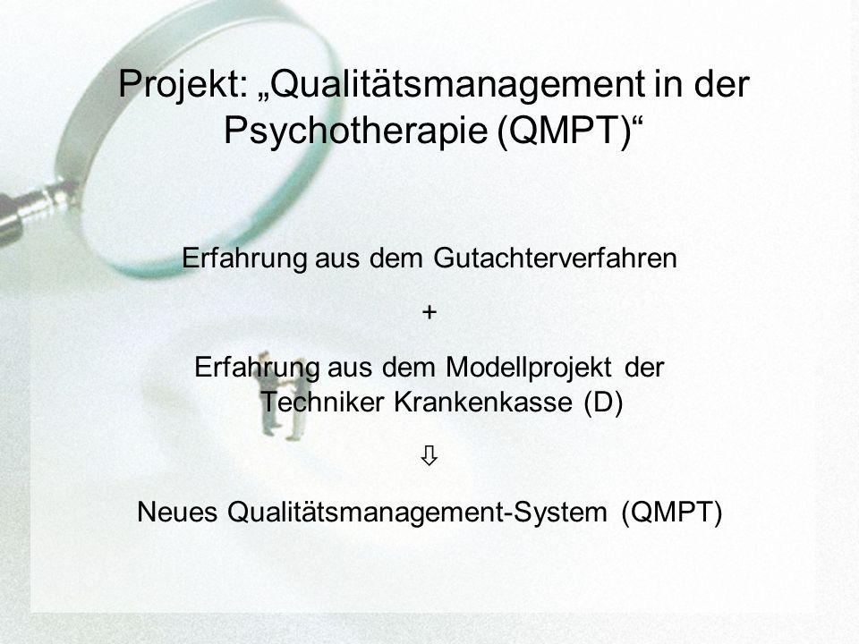 Projekt: Qualitätsmanagement in der Psychotherapie (QMPT) Erfahrung aus dem Gutachterverfahren + Erfahrung aus dem Modellprojekt der Techniker Krankenkasse (D) Neues Qualitätsmanagement-System (QMPT)