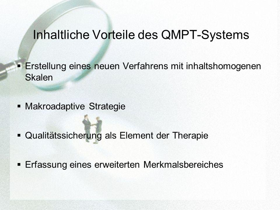 Inhaltliche Vorteile des QMPT-Systems Erstellung eines neuen Verfahrens mit inhaltshomogenen Skalen Makroadaptive Strategie Qualitätssicherung als Element der Therapie Erfassung eines erweiterten Merkmalsbereiches