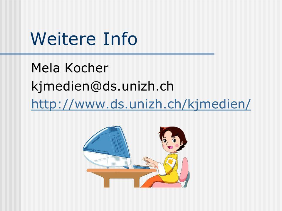 Weitere Info Mela Kocher kjmedien@ds.unizh.ch http://www.ds.unizh.ch/kjmedien/