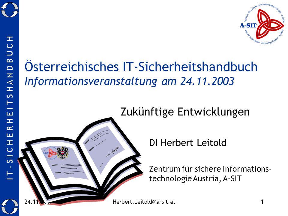 I T – S I C H E R H E I T S H A N D B U C H 24.11.2003Herbert.Leitold@a-sit.at1 Österreichisches IT-Sicherheitshandbuch Informationsveranstaltung am 2
