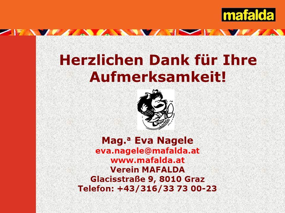 Herzlichen Dank für Ihre Aufmerksamkeit! Mag. a Eva Nagele eva.nagele@mafalda.at www.mafalda.at Verein MAFALDA Glacisstraße 9, 8010 Graz Telefon: +43/