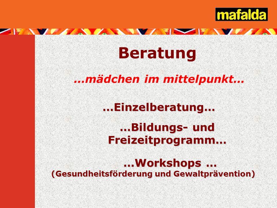 ...mädchen im mittelpunkt... …Einzelberatung… …Bildungs- und Freizeitprogramm… Beratung …Workshops … (Gesundheitsförderung und Gewaltprävention)