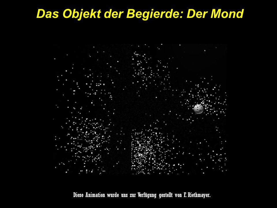 Das Objekt der Begierde: Der Mond Diese Animation wurde uns zur Verfügung gestellt von F.