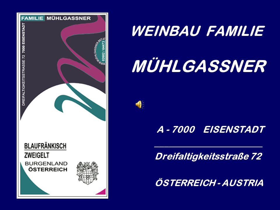 WEINBAU FAMILIE MÜHLGASSNER A - 7000 EISENSTADT _______________________ Dreifaltigkeitsstraße 72 ÖSTERREICH - AUSTRIA