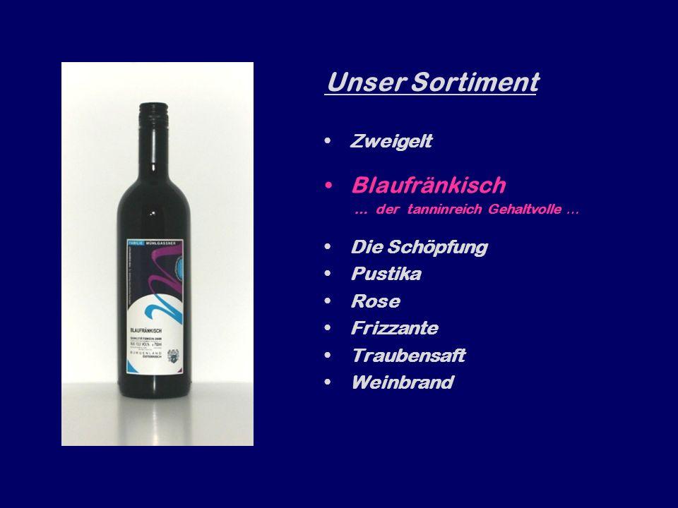 Unser Sortiment Zweigelt … der fruchtig Milde … Blaufränkisch Die Schöpfung Pustika Rose Frizzante Traubensaft Weinbrand