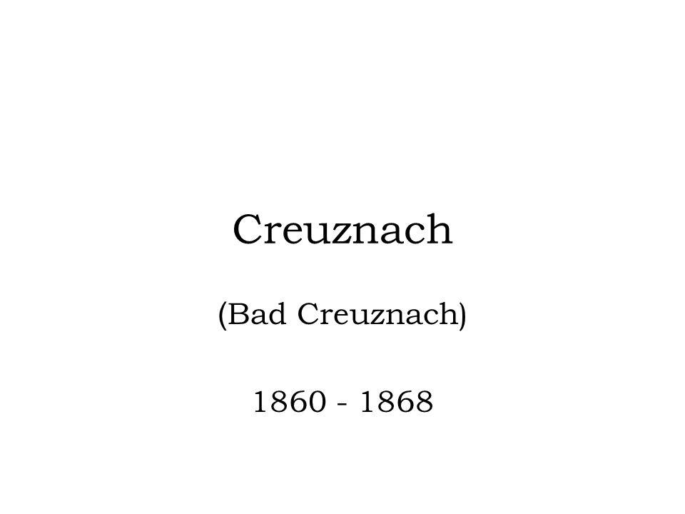 Creuznach ( Bad Creuznach) 1860 - 1868