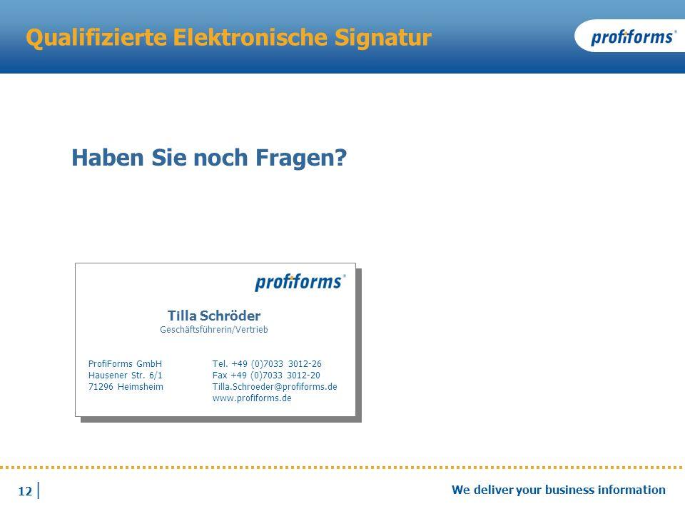 12 | We deliver your business information Qualifizierte Elektronische Signatur Tilla Schröder Geschäftsführerin/Vertrieb ProfiForms GmbH Hausener Str.