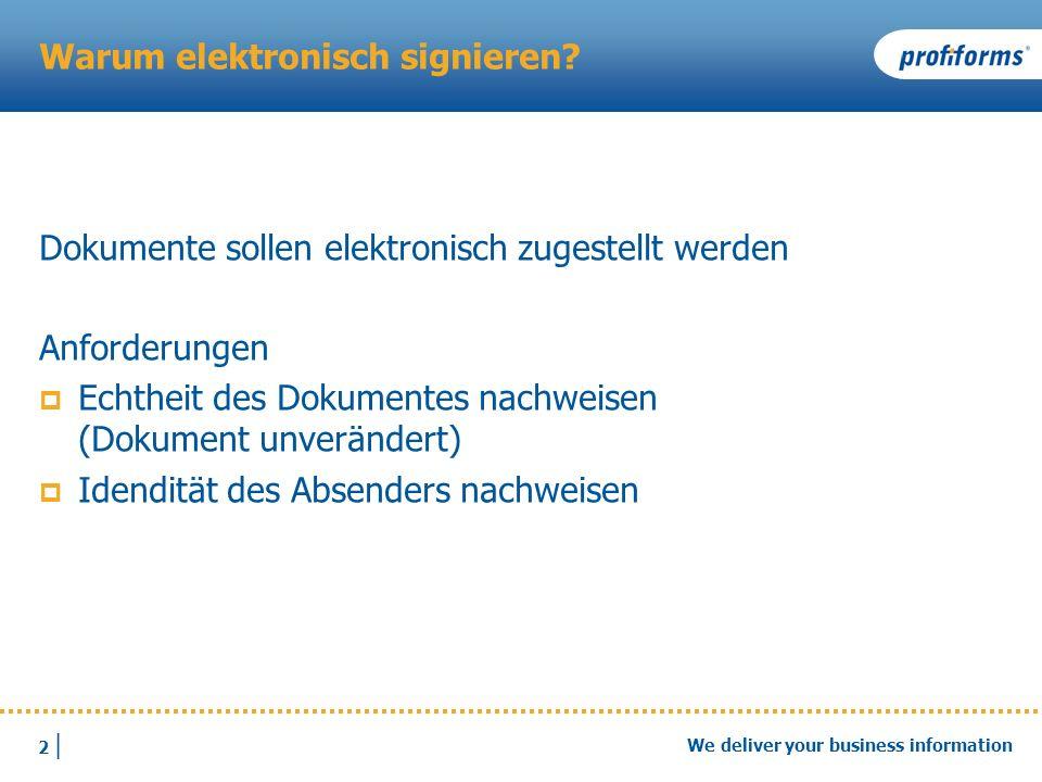 2 |2 | We deliver your business information Warum elektronisch signieren? Dokumente sollen elektronisch zugestellt werden Anforderungen Echtheit des D