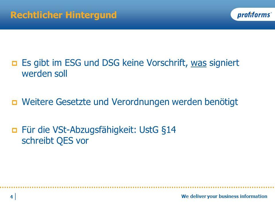 4 |4 | We deliver your business information Rechtlicher Hintergund Es gibt im ESG und DSG keine Vorschrift, was signiert werden soll Für die VSt-Abzug