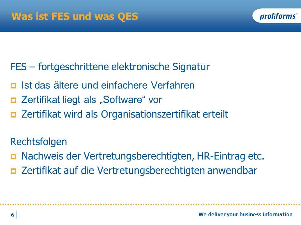 6 |6 | We deliver your business information Was ist FES und was QES FES – fortgeschrittene elektronische Signatur Ist das ältere und einfachere Verfah