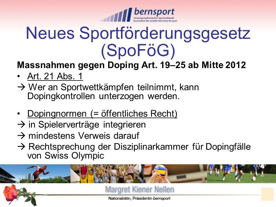 Neues Sportförderungsgesetz (SpoFöG) Massnahmen gegen Doping Art. 19–25 ab Mitte 2012 Art. 21 Abs. 1 Wer an Sportwettkämpfen teilnimmt, kann Dopingkon