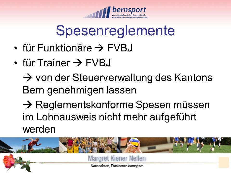 Spesenreglemente für Funktionäre FVBJ für Trainer FVBJ von der Steuerverwaltung des Kantons Bern genehmigen lassen Reglementskonforme Spesen müssen im