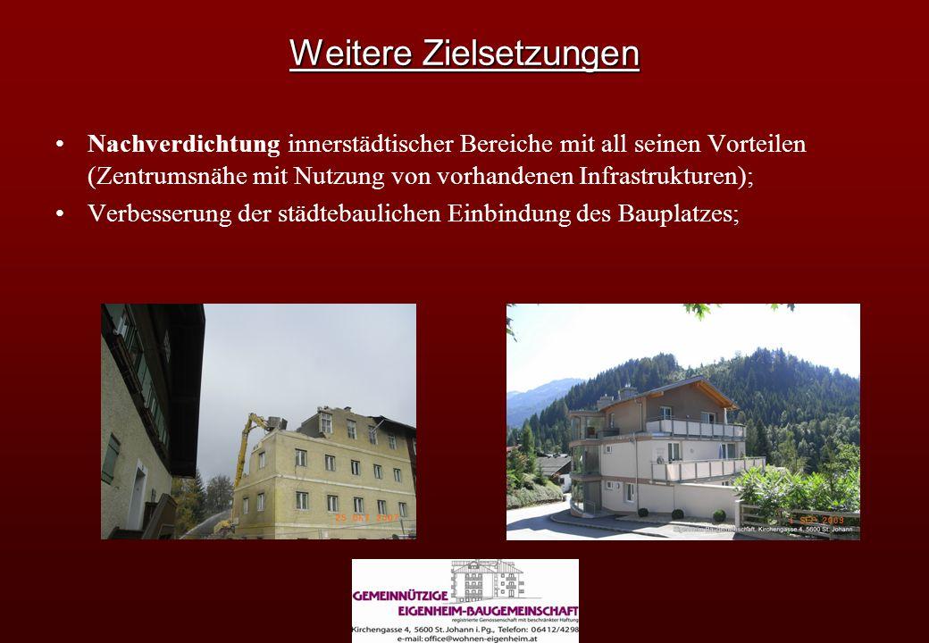 Weitere Zielsetzungen Nachverdichtung innerstädtischer Bereiche mit all seinen Vorteilen (Zentrumsnähe mit Nutzung von vorhandenen Infrastrukturen); Verbesserung der städtebaulichen Einbindung des Bauplatzes;