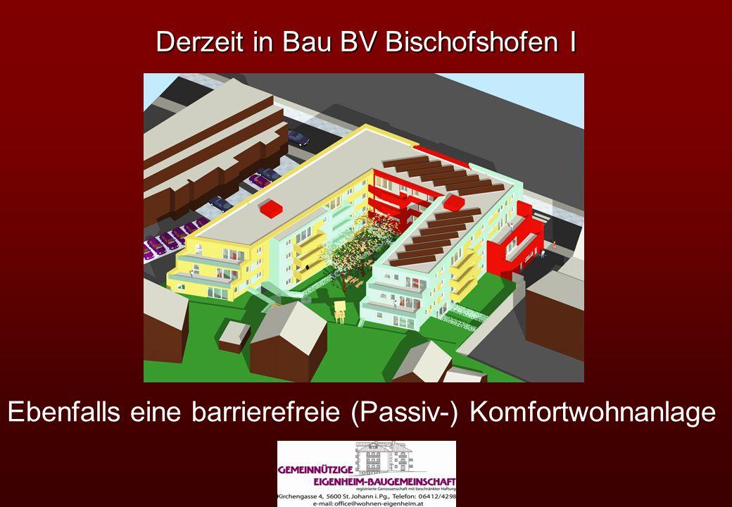 Derzeit in Bau BV Bischofshofen I Ebenfalls eine barrierefreie (Passiv-) Komfortwohnanlage