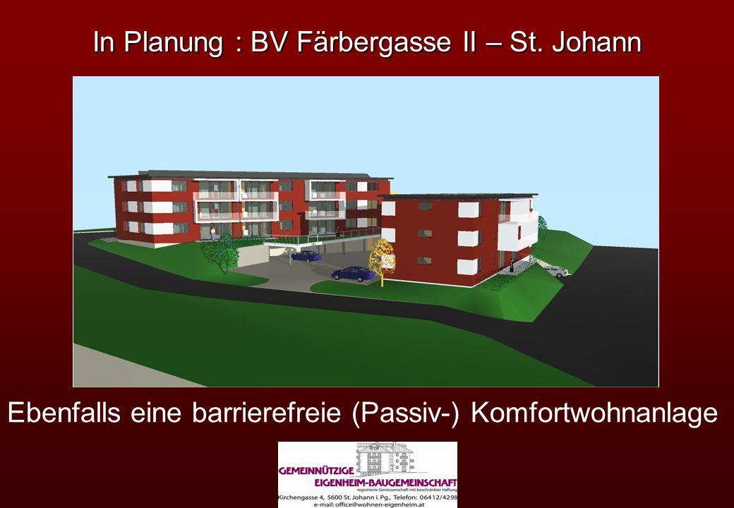 In Planung : BV Färbergasse II – St. Johann Ebenfalls eine barrierefreie (Passiv-) Komfortwohnanlage