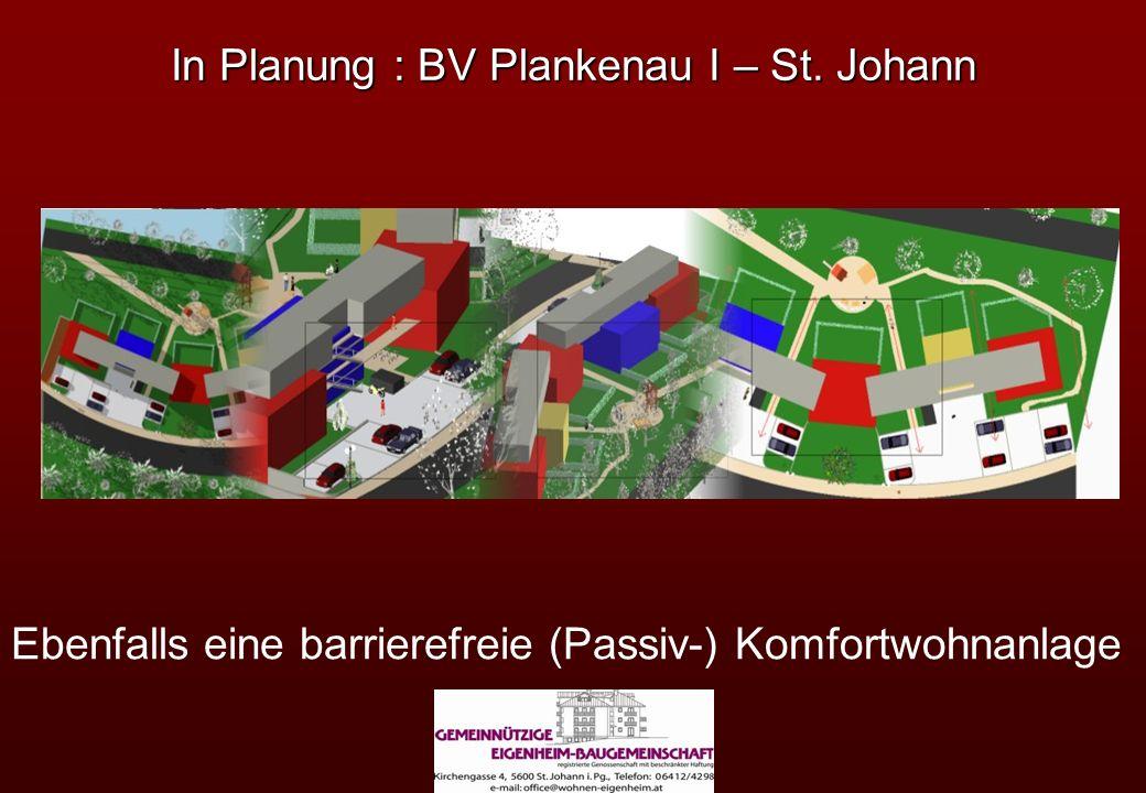 In Planung : BV Plankenau I – St. Johann Ebenfalls eine barrierefreie (Passiv-) Komfortwohnanlage